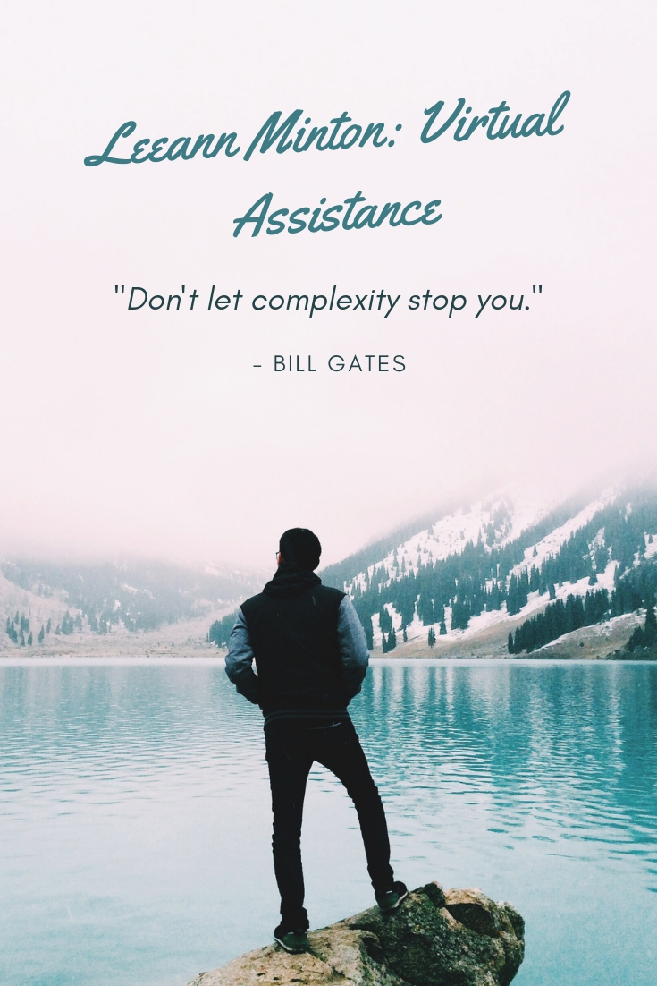 "Don't let complexity stop you."" -Bill Gates"