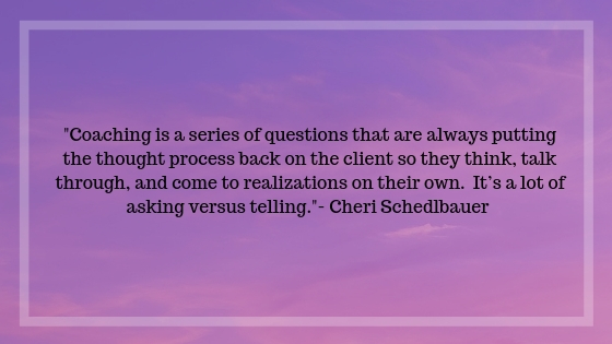 Coaching is a series of questions that are always putting the thought process back on the client so they think/talk through and come to realizations on their own.  It's a lot of asking versus telling.